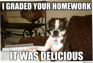 Dog with glasses and a book, with the caption, I graded your homework. It was delicious.