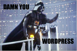 Darth Vader, with the caption, Damn You WordPress!